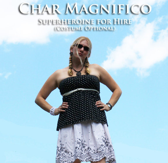 Char Magnifico - Superheroine for Hire - Costume Optional